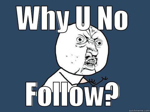 why you no follow